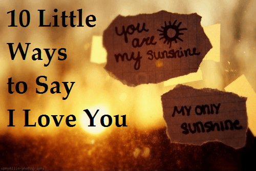 10 Little Ways to Say I Love You